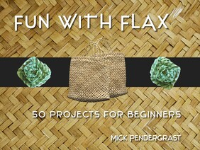 Fun with Flax: 50 projects for beginners - Mick Pendergrast