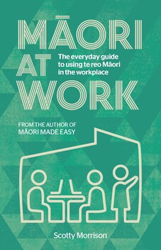 Māori at Work - The must-have guide to using te reo Maori at work.