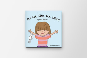 One Day, Some Day, Today! By Anna Sanford