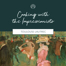 Cooking with the Impressionists: Toulouse Lautrec - 19 October, 2019
