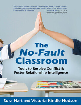 The No-Fault Classroom:  Tools to Resolve Conflict & Foster Relationship Intelligence Sura Hart and