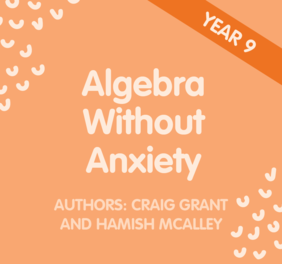 Algebra without Anxiety – Year 9 and Upper Year 8