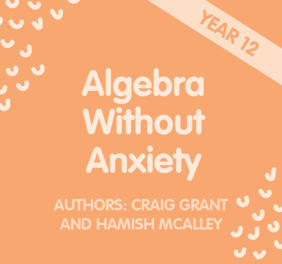 Algebra without Anxiety – Year 12