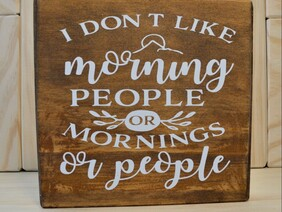 Morning People Wooden Sign