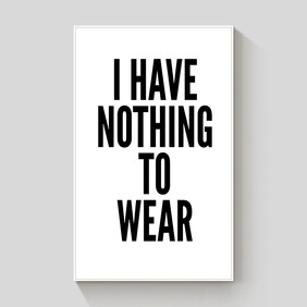 I Have Nothing to Wear framed canvas 60x90cm