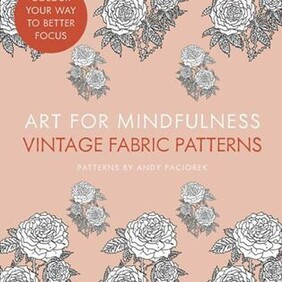 Art for Mindfulness - Vintage Fabric Patterns