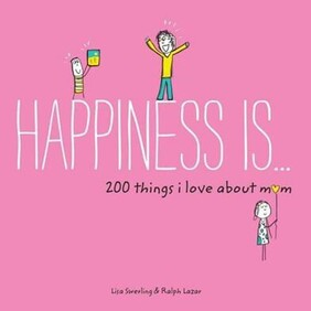 Happiness is... 200 things I love about Mum